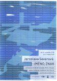 Jaroslava Severová – JMÉNO, ZNAK